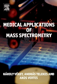 Medical Applications of Mass Spectrometry, 1st Edition,Karoly Vekey,Andreas Telekes,Akos Vertes,ISBN9780444519801