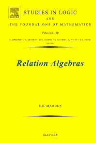 Relation Algebras - 1st Edition - ISBN: 9780444560964, 9780080461472