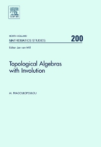 Topological Algebras with Involution, 1st Edition,M. Fragoulopoulou,ISBN9780444520258