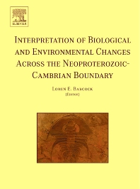 Interpretation of Biological and Environmental Changes across the Neoproterozoic-Cambrian Boundary, 1st Edition,ISBN9780444520654