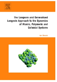 Cover image for The Langevin and Generalised Langevin Approach to the Dynamics of Atomic, Polymeric and Colloidal Systems