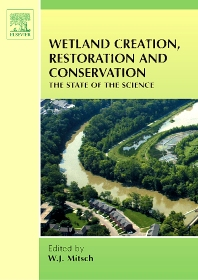 Wetland Creation, Restoration, and Conservation, 1st Edition,W.J. Mitsch,ISBN9780444521347