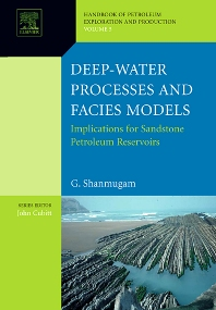 Deep-Water Processes and Facies Models: Implications for Sandstone Petroleum Reservoirs, 1st Edition,G. Shanmugam,ISBN9780444521613
