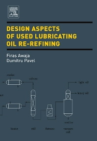 Design Aspects of Used Lubricating Oil Re-Refining, 1st Edition,Firas Awaja,Dumitru Pavel,ISBN9780444522283