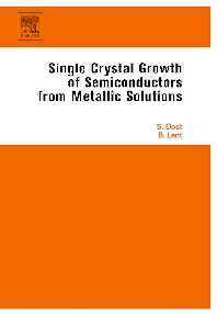 Single Crystal Growth of Semiconductors from Metallic Solutions, 1st Edition,Sadik Dost,Brian Lent,ISBN9780444522320