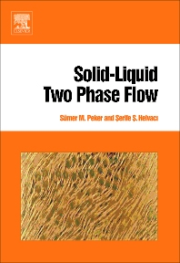 Solid-Liquid Two Phase Flow, 1st Edition,Sümer Peker,Serife Helvaci,ISBN9780444522375