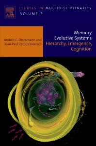Memory Evolutive Systems; Hierarchy, Emergence, Cognition, 1st Edition,A Ehresmann,J.P. Vanbremeersch,ISBN9780444522443