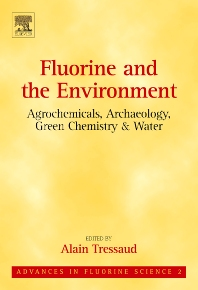 Fluorine and the Environment : Agrochemicals, Archaeology, Green Chemistry & Water, 1st Edition,Alain Tressaud,ISBN9780444526724