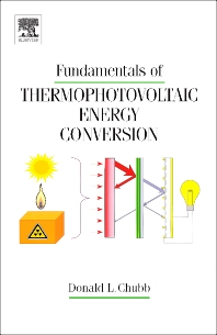 Fundamentals of Thermophotovoltaic Energy Conversion, 1st Edition,Donald Chubb,ISBN9780444527219
