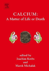 Calcium : A Matter of Life or Death, 1st Edition,Joachim Krebs,Marek Michalak,ISBN9780444528056