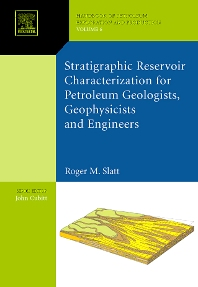 Stratigraphic reservoir characterization for petroleum geologists, geophysicists, and engineers, 1st Edition,Roger Slatt,ISBN9780444528186