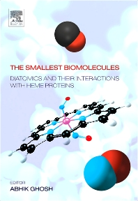 The Smallest Biomolecules: Diatomics and their  Interactions with Heme Proteins, 1st Edition,Abhik Ghosh,ISBN9780444528391