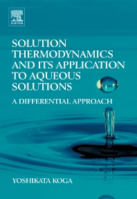 Solution Thermodynamics and its Application to Aqueous Solutions, 1st Edition,Yoshikata Koga,ISBN9780444530738