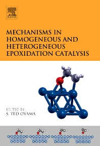 Mechanisms in Homogeneous and Heterogeneous Epoxidation Catalysis, 1st Edition,S. Ted Oyama,ISBN9780444531889