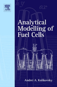 Analytical Modelling of Fuel Cells, 1st Edition,Andrei Kulikovsky,ISBN9780444535603