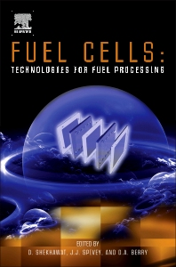 Fuel Cells: Technologies for Fuel Processing, 1st Edition,Dushyant Shekhawat,J.J. Spivey,David Berry,ISBN9780444535641