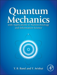 Quantum Mechanics with Applications to Nanotechnology and Information Science, 1st Edition,Yehuda Band,Yshai Avishai,ISBN9780444537867