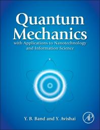 Quantum Mechanics with Applications to Nanotechnology and Information Science, 1st Edition,Yehuda Band,Yshai Avishai,ISBN9780444537874