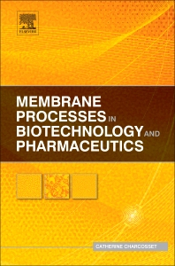 Membrane Processes in Biotechnology and Pharmaceutics, 1st Edition,Catherine Charcosset,ISBN9780444563347