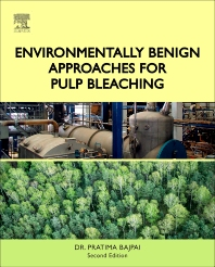 Environmentally Benign Approaches for Pulp Bleaching, 2nd Edition,Pratima Bajpai,ISBN9780444594211