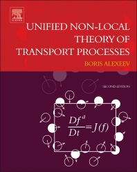 Unified Non-Local Theory of Transport Processes - 2nd Edition - ISBN: 9780444634788, 9780444634870