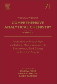 Applications of Time-of-Flight and Orbitrap Mass Spectrometry in Environmental, Food, Doping, and Forensic Analysis - 1st Edition - ISBN: 9780444635723, 9780444635730