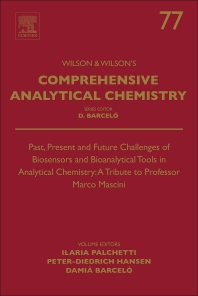 Past, Present and Future Challenges of Biosensors and Bioanalytical Tools in Analytical Chemistry: A Tribute to Professor Marco Mascini - 1st Edition - ISBN: 9780444639462, 9780444639479