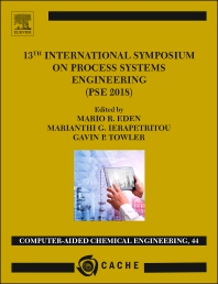13TH INTERNATIONAL SYMPOSIUM ON PROCESS SYSTEMS ENGINEERING – PSE 2018, JULY 1-5 2018 - 1st Edition - ISBN: 9780444641281, 9780444641298