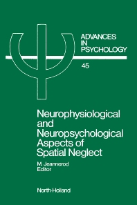 Neurophysiological and Neuropsychological Aspects of Spatial Neglect - 1st Edition - ISBN: 9780444556912, 9780080866994