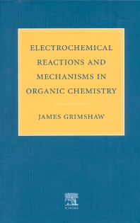 Electrochemical Reactions and Mechanisms in Organic Chemistry, 1st Edition,J. Grimshaw,ISBN9780444720078
