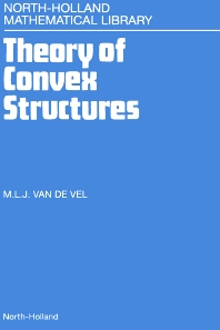 Theory of Convex Structures, 1st Edition,M.L.J. van de Vel,ISBN9780444815057