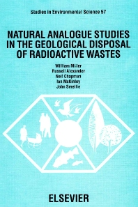 Natural Analogue Studies in the Geological Disposal of Radioactive Wastes - 1st Edition - ISBN: 9780444817556, 9780080875163