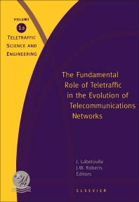 The Fundamental Role of Teletraffic in the Evolution of Telecommunications Networks - 1st Edition - ISBN: 9780444820310, 9781483294186