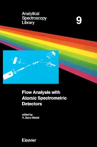 Flow Analysis with Atomic Spectrometric Detectors, 1st Edition,A. Sanz-Medel,ISBN9780444823915