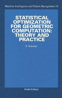 Statistical Optimization for Geometric Computation: Theory and Practice - 1st Edition - ISBN: 9780444824271, 9780080544823