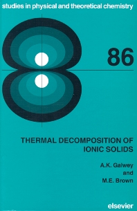 Thermal Decomposition of Ionic Solids - 1st Edition - ISBN: 9780444824370, 9780080542799