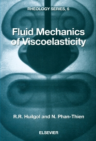 Fluid Mechanics of Viscoelasticity, 1st Edition,R.R. Huilgol,N. Phan-Thien,ISBN9780444826619