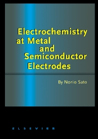 Electrochemistry at Metal and Semiconductor Electrodes, 1st Edition,Norio Sato,ISBN9780444828064