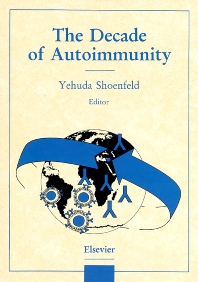 The Decade of Autoimmunity, 1st Edition,Yehuda Shoenfeld,ISBN9780444828248
