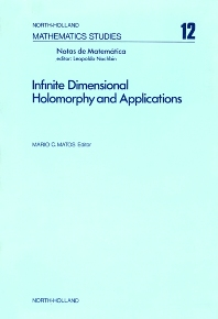 Infinite Dimensional Holomorphy and Applications - 1st Edition - ISBN: 9780444850843, 9780080871233