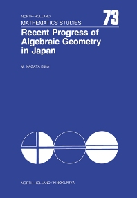Recent Progress of Algebraic Geometry in Japan - 1st Edition - ISBN: 9780444864697, 9780444535818