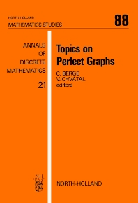 Topics on Perfect Graphs - 1st Edition - ISBN: 9780444865878, 9780080871998