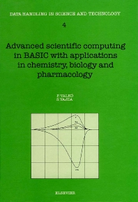 Advanced Scientific Computing in BASIC with Applications in Chemistry, Biology and Pharmacology - 1st Edition - ISBN: 9780444872708, 9780080868318
