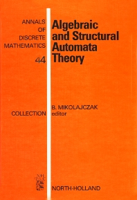 Algebraic and Structural Automata Theory - 1st Edition - ISBN: 9780444874580, 9780080867847