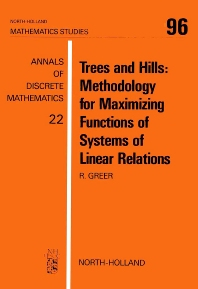 Trees and Hills: Methodology for Maximizing Functions of Systems of Linear Relations - 1st Edition - ISBN: 9780444875785, 9780080872070