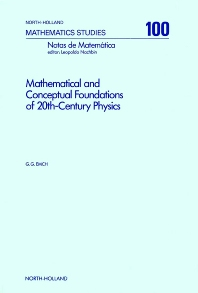 Mathematical and Conceptual Foundations of 20th-Century Physics - 1st Edition - ISBN: 9780444875853, 9780080872117