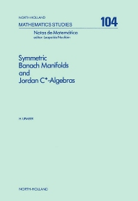 Symmetric Banach Manifolds and Jordan C*-Algebras - 1st Edition - ISBN: 9780444876515, 9780080872155