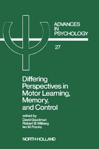Differing Perspectives in Motor Learning, Memory, and Control - 1st Edition - ISBN: 9780444877611, 9780080866819