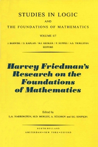 Harvey Friedman's Research on the Foundations of Mathematics - 1st Edition - ISBN: 9780444878342, 9780080960401