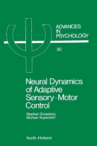 Neural Dynamics of Adaptive Sensory-Motor Control - 1st Edition - ISBN: 9780444879295, 9780080866840